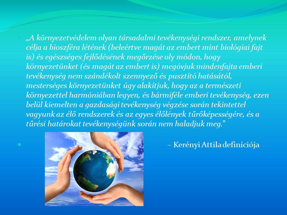 """""""A környezetvédelem olyan társadalmi tevékenységi rendszer, amelynek célja a bioszféra létének (beleértve magát az embert mint biológiai fajt is) és e"""