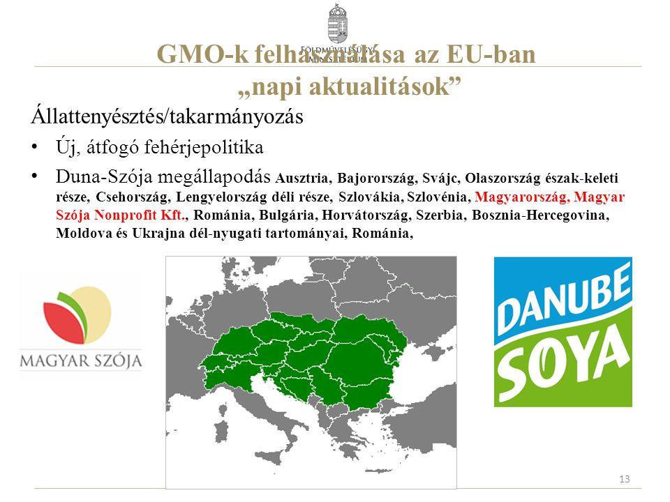 """GMO-k felhasználása az EU-ban """"napi aktualitások Állattenyésztés/takarmányozás Új, átfogó fehérjepolitika Duna-Szója megállapodás Ausztria, Bajorország, Svájc, Olaszország észak-keleti része, Csehország, Lengyelország déli része, Szlovákia, Szlovénia, Magyarország, Magyar Szója Nonprofit Kft., Románia, Bulgária, Horvátország, Szerbia, Bosznia-Hercegovina, Moldova és Ukrajna dél-nyugati tartományai, Románia, 13"""