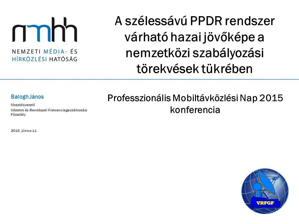A szélessávú PPDR rendszer várható hazai jövőképe a nemzetközi szabályozási törekvések tükrében Professzionális Mobiltávközlési Nap 2015 konferencia B