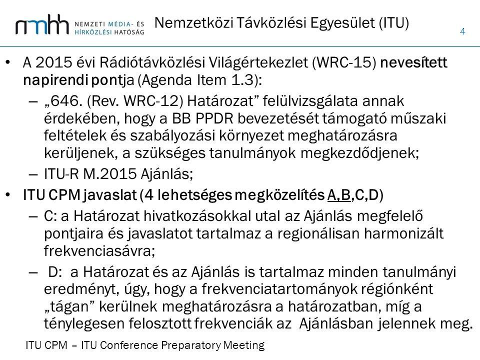 """4 Nemzetközi Távközlési Egyesület (ITU) A 2015 évi Rádiótávközlési Világértekezlet (WRC-15) nevesített napirendi pontja (Agenda Item 1.3): – """"646. (Re"""