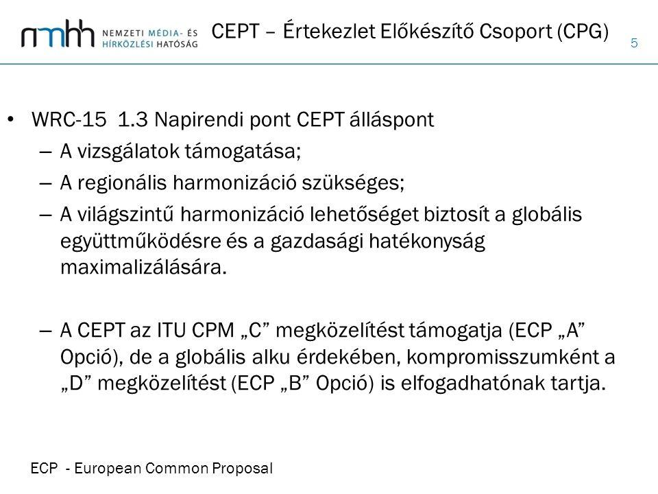 5 CEPT – Értekezlet Előkészítő Csoport (CPG) WRC-15 1.3 Napirendi pont CEPT álláspont – A vizsgálatok támogatása; – A regionális harmonizáció szüksége