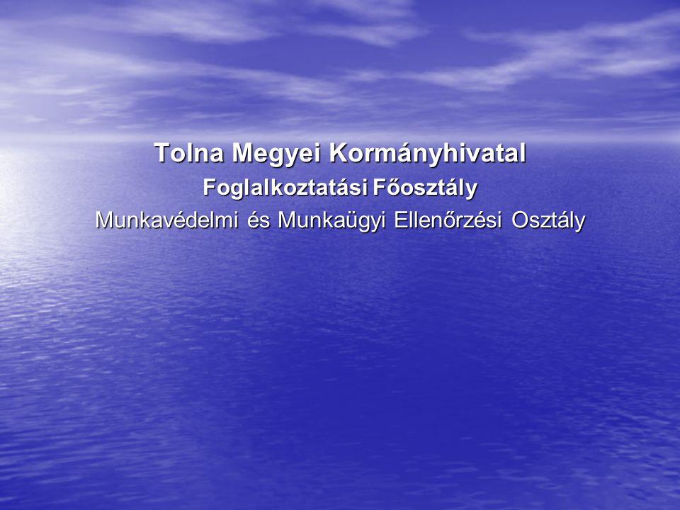 Tolna Megyei Kormányhivatal Foglalkoztatási Főosztály Munkavédelmi és Munkaügyi Ellenőrzési Osztály