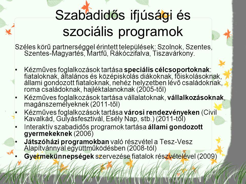 Szabadidős ifjúsági és szociális programok Széles körű partnerséggel érintett települések: Szolnok, Szentes, Szentes-Magyartés, Martfű, Rákóczifalva,