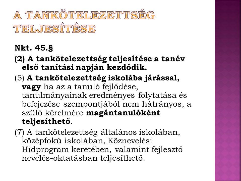 Nkt. 45.§ (2) A tankötelezettség teljesítése a tanév első tanítási napján kezdődik. (5) A tankötelezettség iskolába járással, vagy ha az a tanuló fejl