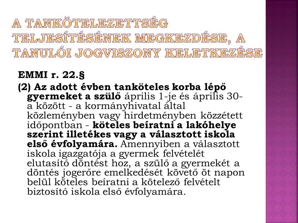 EMMI r. 22.§ (2) Az adott évben tanköteles korba lépő gyermeket a szülő április 1-je és április 30- a között - a kormányhivatal által közleményben vag