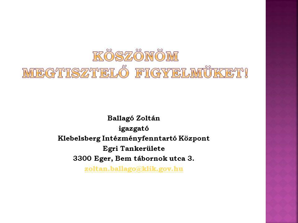 Ballagó Zoltán igazgató Klebelsberg Intézményfenntartó Központ Egri Tankerülete 3300 Eger, Bem tábornok utca 3. zoltan.ballago@klik.gov.hu