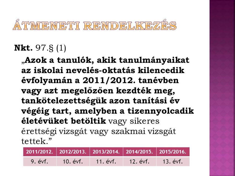 """Nkt. 97.§ (1) """" Azok a tanulók, akik tanulmányaikat az iskolai nevelés-oktatás kilencedik évfolyamán a 2011/2012. tanévben vagy azt megelőzően kezdték"""