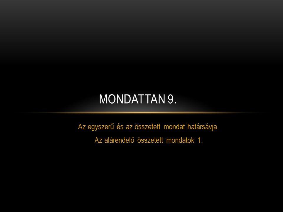 Az egyszerű és az összetett mondat határsávja. Az alárendelő összetett mondatok 1. MONDATTAN 9.