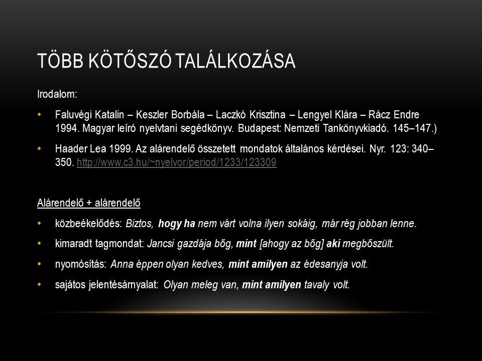 TÖBB KÖTŐSZÓ TALÁLKOZÁSA Irodalom: Faluvégi Katalin – Keszler Borbála – Laczkó Krisztina – Lengyel Klára – Rácz Endre 1994. Magyar leíró nyelvtani seg