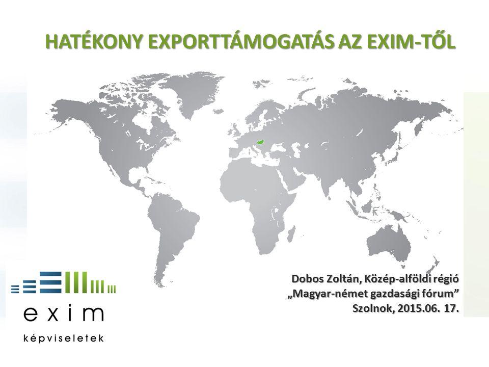 """Dobos Zoltán, Közép-alföldi régió """"Magyar-német gazdasági fórum"""" Szolnok, 2015.06. 17. HATÉKONY EXPORTTÁMOGATÁS AZ EXIM-TŐL"""