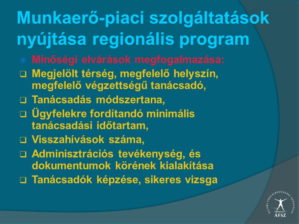 Munkaerő-piaci szolgáltatások nyújtása regionális program  Minőségi elvárások megfogalmazása:  Megjelölt térség, megfelelő helyszín, megfelelő végze
