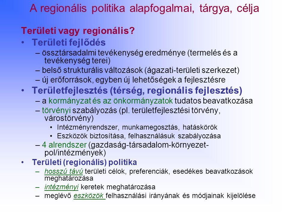 A regionális politika alapfogalmai, tárgya, célja Területi vagy regionális? Területi fejlődés – össztársadalmi tevékenység eredménye (termelés és a te