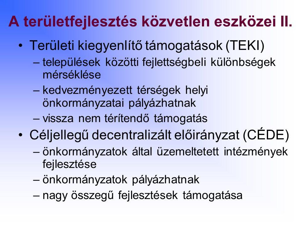 A területfejlesztés közvetlen eszközei II. Területi kiegyenlítő támogatások (TEKI) –települések közötti fejlettségbeli különbségek mérséklése –kedvezm