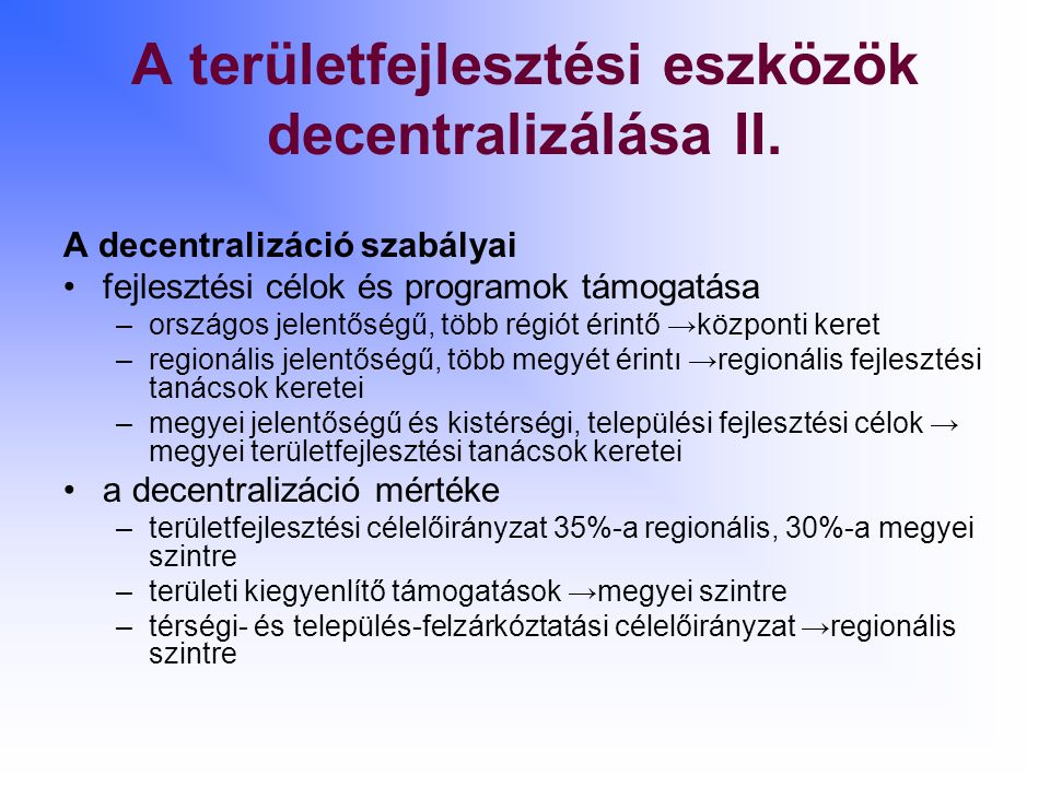 A területfejlesztési eszközök decentralizálása II. A decentralizáció szabályai fejlesztési célok és programok támogatása –országos jelentőségű, több r