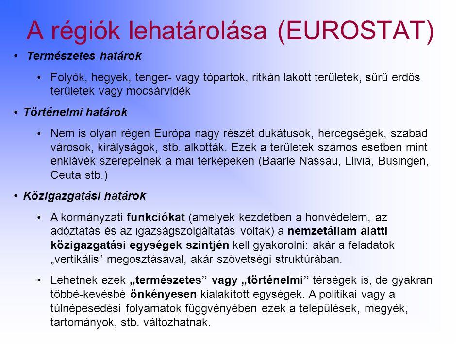 A régiók lehatárolása (EUROSTAT) Természetes határok Folyók, hegyek, tenger- vagy tópartok, ritkán lakott területek, sűrű erdős területek vagy mocsárv