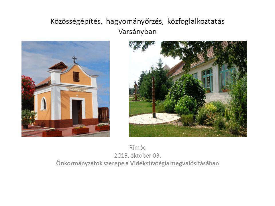 Közösségépítés, hagyományőrzés, közfoglalkoztatás Varsányban Rimóc 2013. október 03. Önkormányzatok szerepe a Vidékstratégia megvalósításában