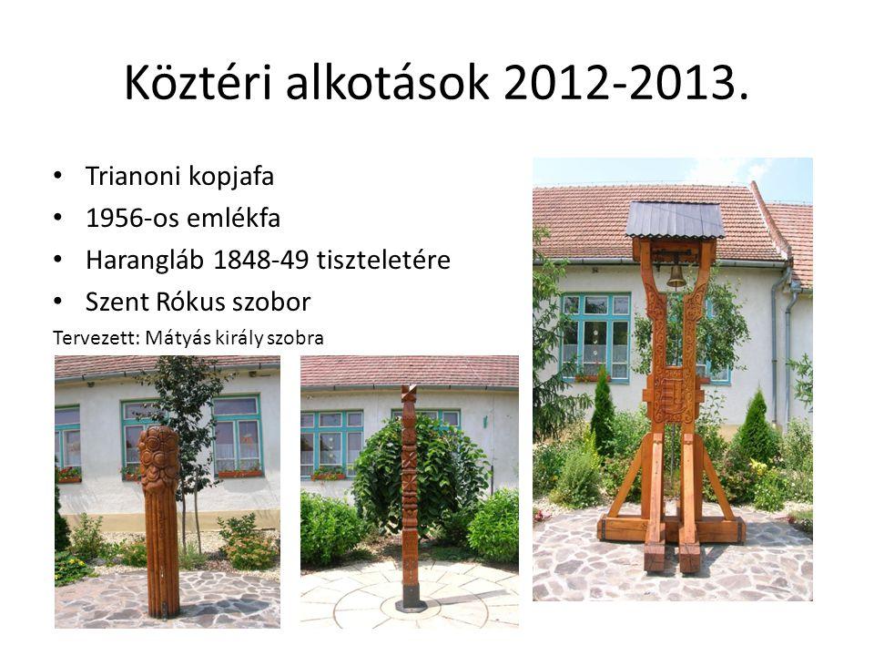 Köztéri alkotások 2012-2013. Trianoni kopjafa 1956-os emlékfa Harangláb 1848-49 tiszteletére Szent Rókus szobor Tervezett: Mátyás király szobra