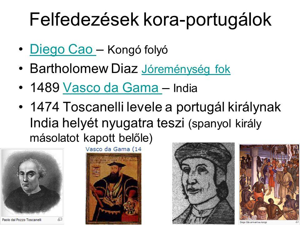 Felfedezések kora-portugálok Diego Cao – Kongó folyóDiego Cao Bartholomew Diaz Jóreménység fok Jóreménység fok 1489 Vasco da Gama – IndiaVasco da Gama