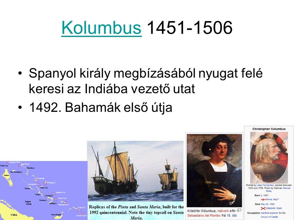 KolumbusKolumbus 1451-1506 Spanyol király megbízásából nyugat felé keresi az Indiába vezető utat 1492. Bahamák első útja