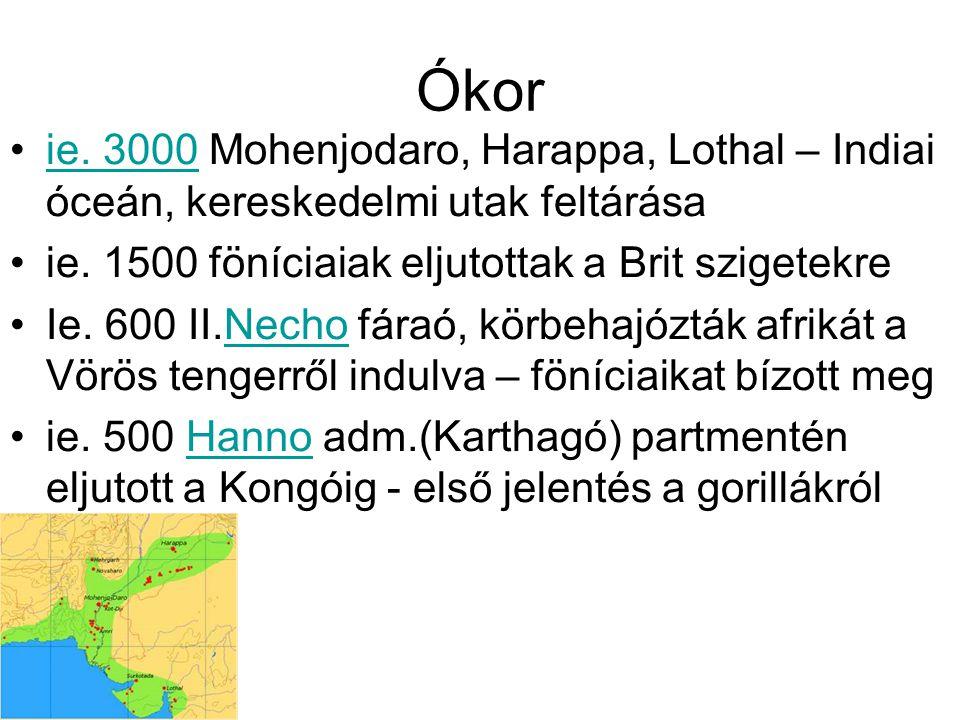 Ókor ie. 3000 Mohenjodaro, Harappa, Lothal – Indiai óceán, kereskedelmi utak feltárásaie. 3000 ie. 1500 föníciaiak eljutottak a Brit szigetekre Ie. 60