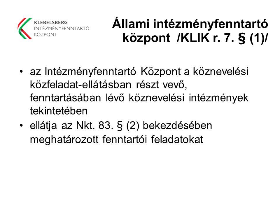 Állami intézményfenntartó központ /KLIK r. 7. § (1)/ az Intézményfenntartó Központ a köznevelési közfeladat-ellátásban részt vevő, fenntartásában lévő