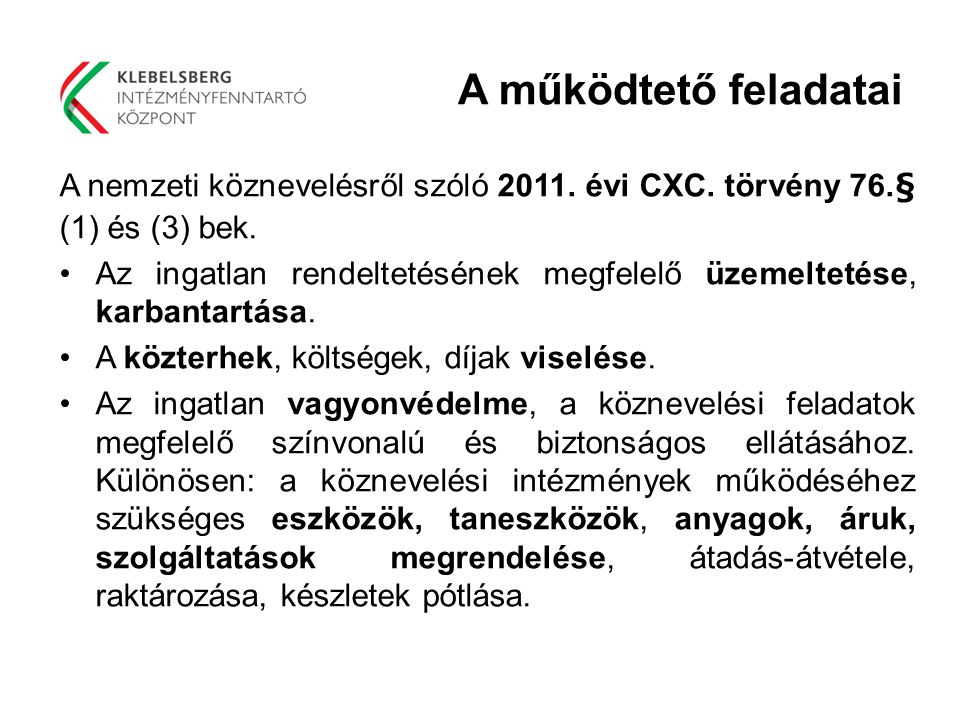 A működtető feladatai A nemzeti köznevelésről szóló 2011. évi CXC. törvény 76.§ (1) és (3) bek. Az ingatlan rendeltetésének megfelelő üzemeltetése, ka