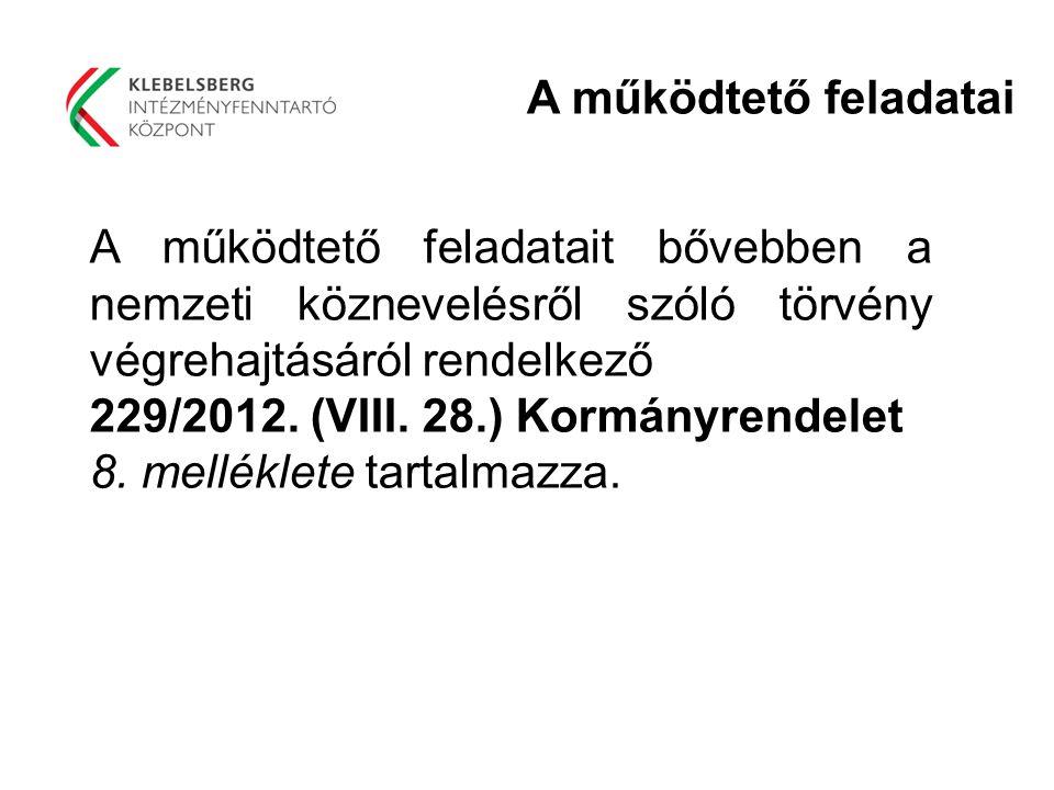 A működtető feladatait bővebben a nemzeti köznevelésről szóló törvény végrehajtásáról rendelkező 229/2012. (VIII. 28.) Kormányrendelet 8. melléklete t