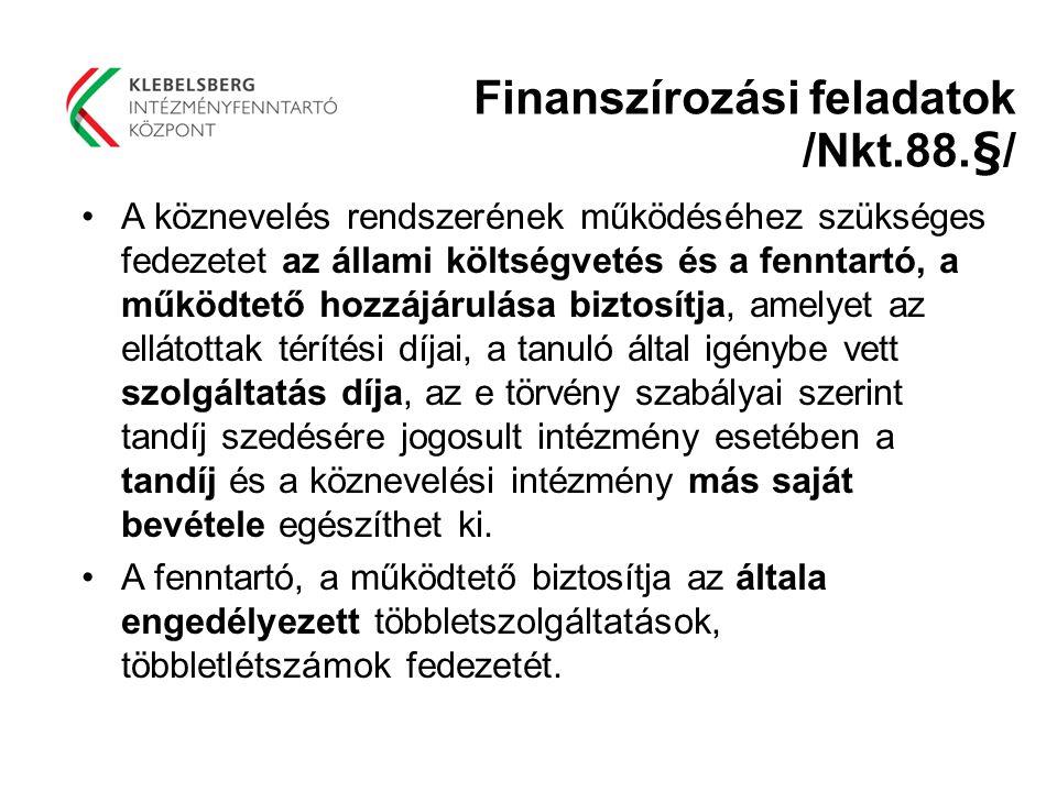 Finanszírozási feladatok /Nkt.88.§/ A köznevelés rendszerének működéséhez szükséges fedezetet az állami költségvetés és a fenntartó, a működtető hozzá