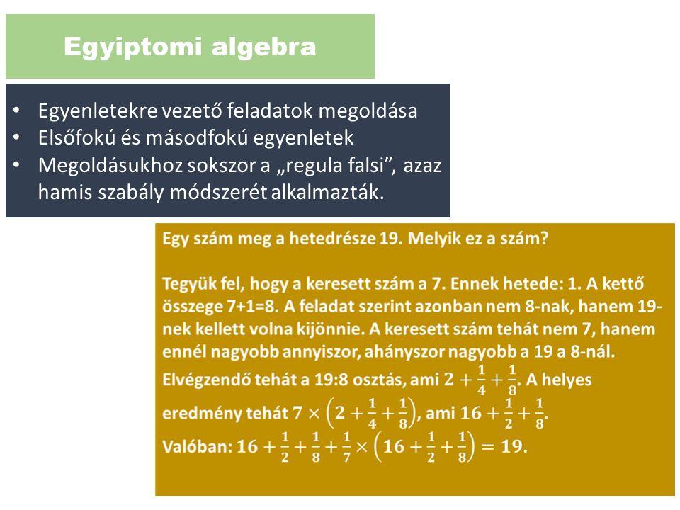 """Egyiptomi algebra Egyenletekre vezető feladatok megoldása Elsőfokú és másodfokú egyenletek Megoldásukhoz sokszor a """"regula falsi"""", azaz hamis szabály"""