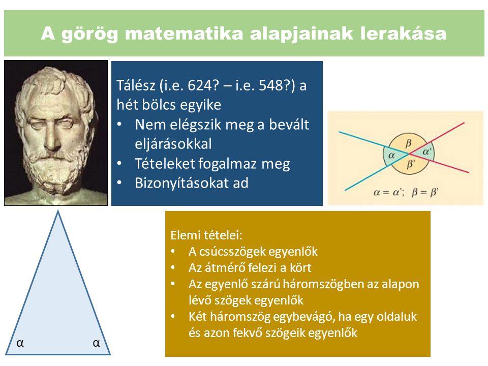 A görög matematika alapjainak lerakása Tálész (i.e. 624? – i.e. 548?) a hét bölcs egyike Nem elégszik meg a bevált eljárásokkal Tételeket fogalmaz meg