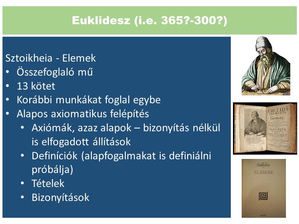 Euklidesz (i.e. 365?-300?) Sztoikheia - Elemek Összefoglaló mű 13 kötet Korábbi munkákat foglal egybe Alapos axiomatikus felépítés Axiómák, azaz alapo