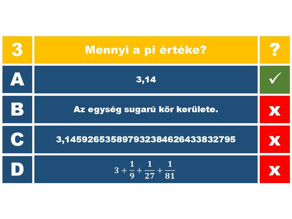  B = 100%  C = 0,14%  D = 0,6%  A = 0,05% 3 Mennyi a pi értéke? A B C D ? x x x 3,14 Az egység sugarú kör kerülete. 3,1459265358979323846264338327