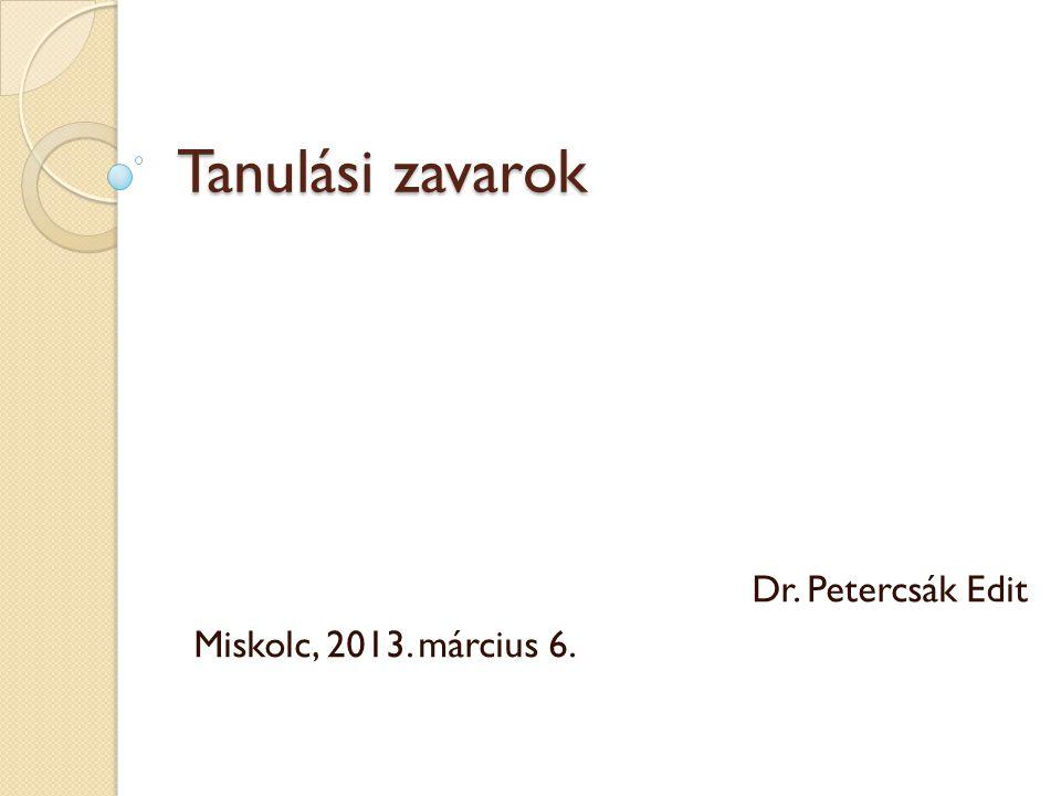 Tanulási zavarok Dr. Petercsák Edit Miskolc, 2013. március 6.
