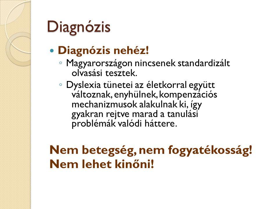 Diagnózis Diagnózis nehéz! ◦ Magyarországon nincsenek standardizált olvasási tesztek. ◦ Dyslexia tünetei az életkorral együtt változnak, enyhülnek, ko