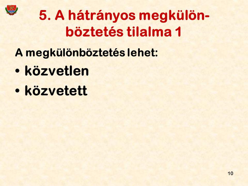 10 5. A hátrányos megkülön- böztetés tilalma 1 A megkülönböztetés lehet: közvetlen közvetett