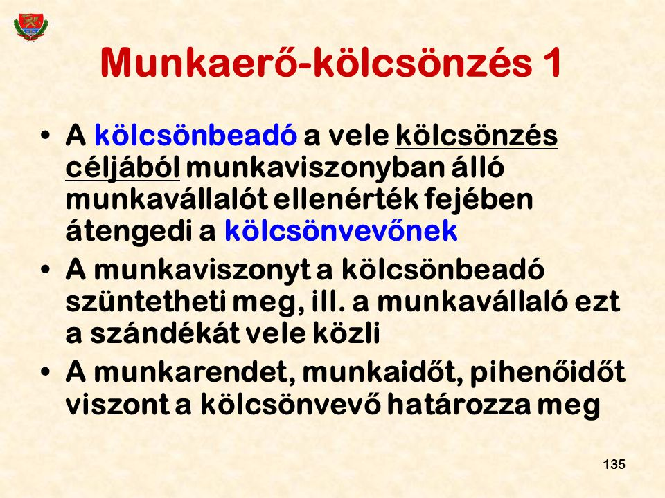 135 Munkaer ő -kölcsönzés 1 A kölcsönbeadó a vele kölcsönzés céljából munkaviszonyban álló munkavállalót ellenérték fejében átengedi a kölcsönvev ő ne