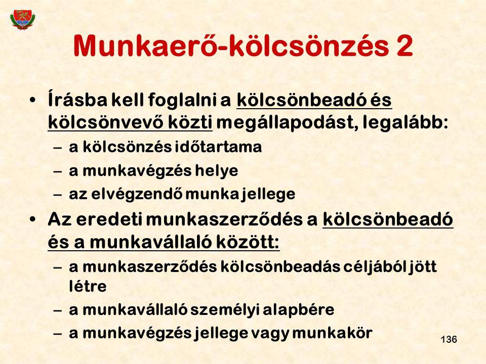 136 Munkaer ő -kölcsönzés 2 Írásba kell foglalni a kölcsönbeadó és kölcsönvev ő közti megállapodást, legalább: –a kölcsönzés id ő tartama –a munkavégz