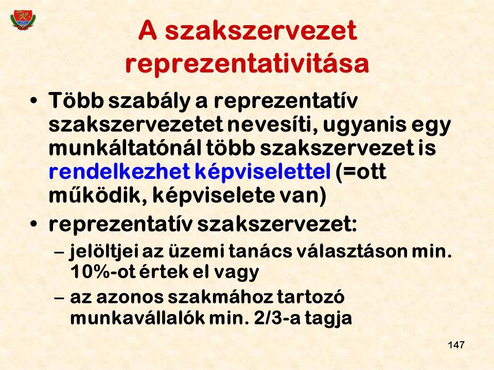 147 A szakszervezet reprezentativitása Több szabály a reprezentatív szakszervezetet nevesíti, ugyanis egy munkáltatónál több szakszervezet is rendelke