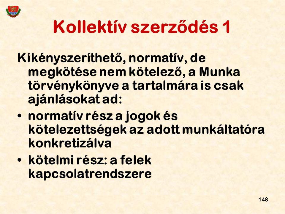 148 Kollektív szerz ő dés 1 Kikényszeríthet ő, normatív, de megkötése nem kötelez ő, a Munka törvénykönyve a tartalmára is csak ajánlásokat ad: normat