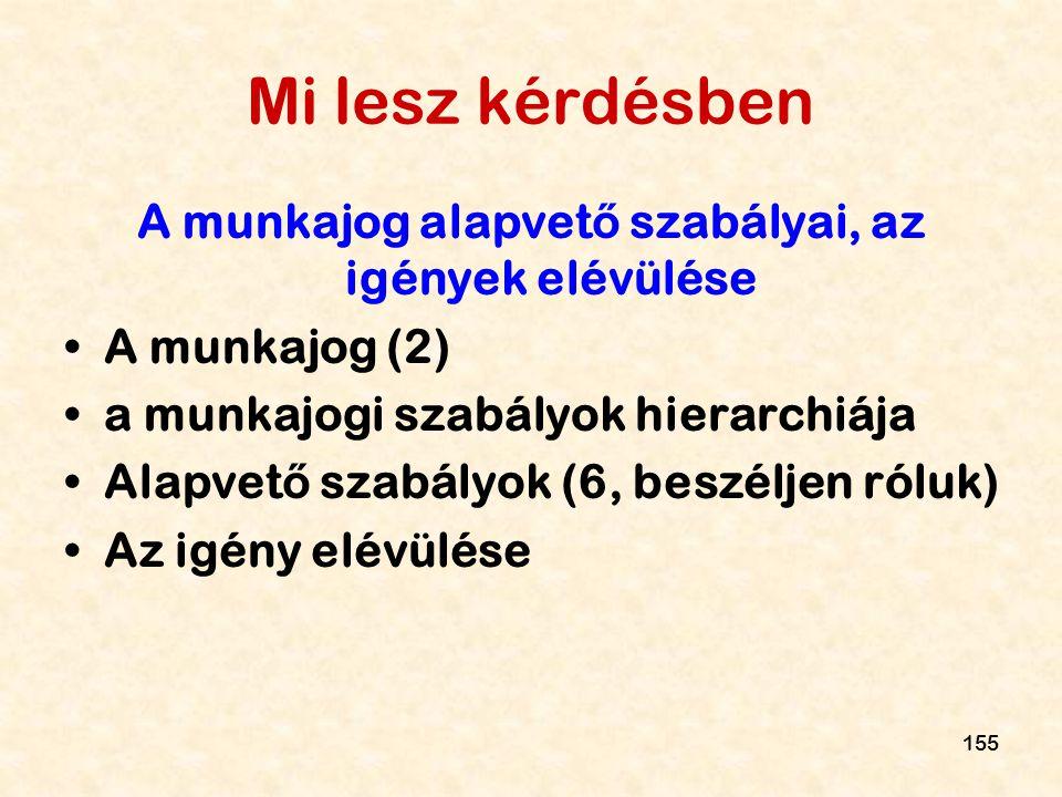 155 Mi lesz kérdésben A munkajog alapvet ő szabályai, az igények elévülése A munkajog (2) a munkajogi szabályok hierarchiája Alapvet ő szabályok (6, b