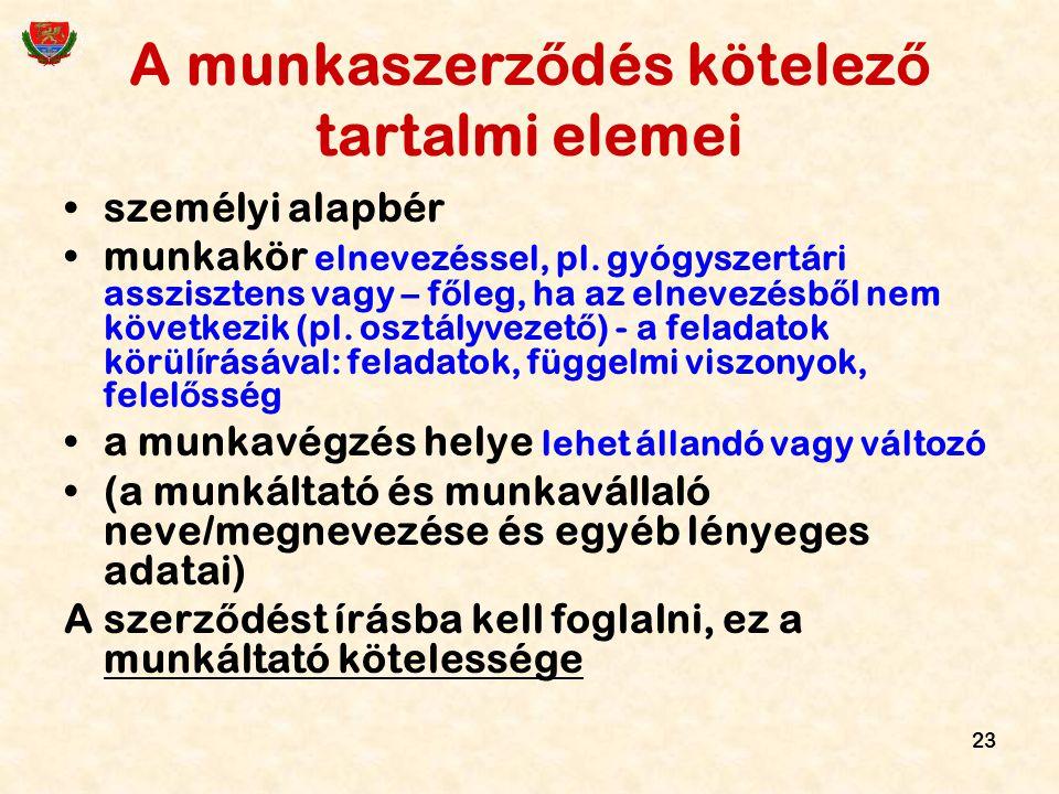 23 A munkaszerz ő dés kötelez ő tartalmi elemei személyi alapbér munkakör elnevezéssel, pl. gyógyszertári asszisztens vagy – f ő leg, ha az elnevezésb