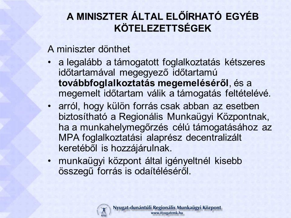 A MINISZTER ÁLTAL ELŐÍRHATÓ EGYÉB KÖTELEZETTSÉGEK A miniszter dönthet a legalább a támogatott foglalkoztatás kétszeres időtartamával megegyező időtartamú továbbfoglalkoztatás megemeléséről, és a megemelt időtartam válik a támogatás feltételévé.