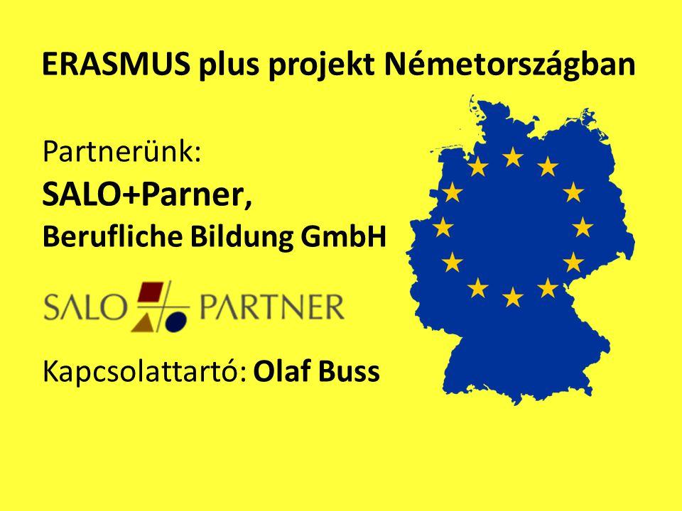 ERASMUS plus projekt Németországban Partnerünk: SALO+Parner, Berufliche Bildung GmbH Kapcsolattartó: Olaf Buss