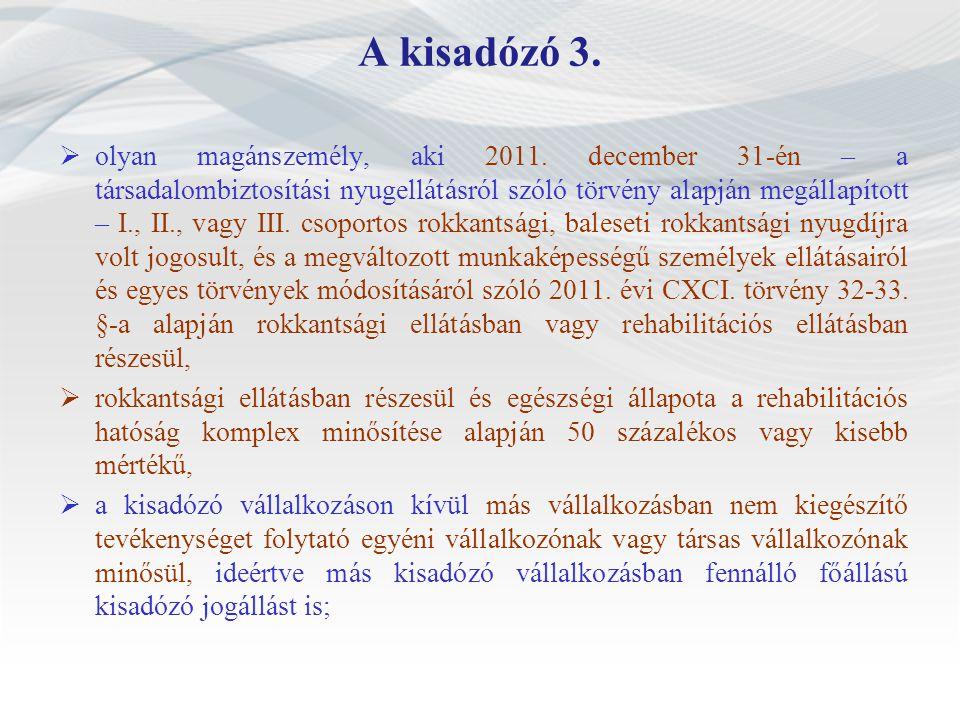 A kisadózó 3.  olyan magánszemély, aki 2011. december 31-én – a társadalombiztosítási nyugellátásról szóló törvény alapján megállapított – I., II., v