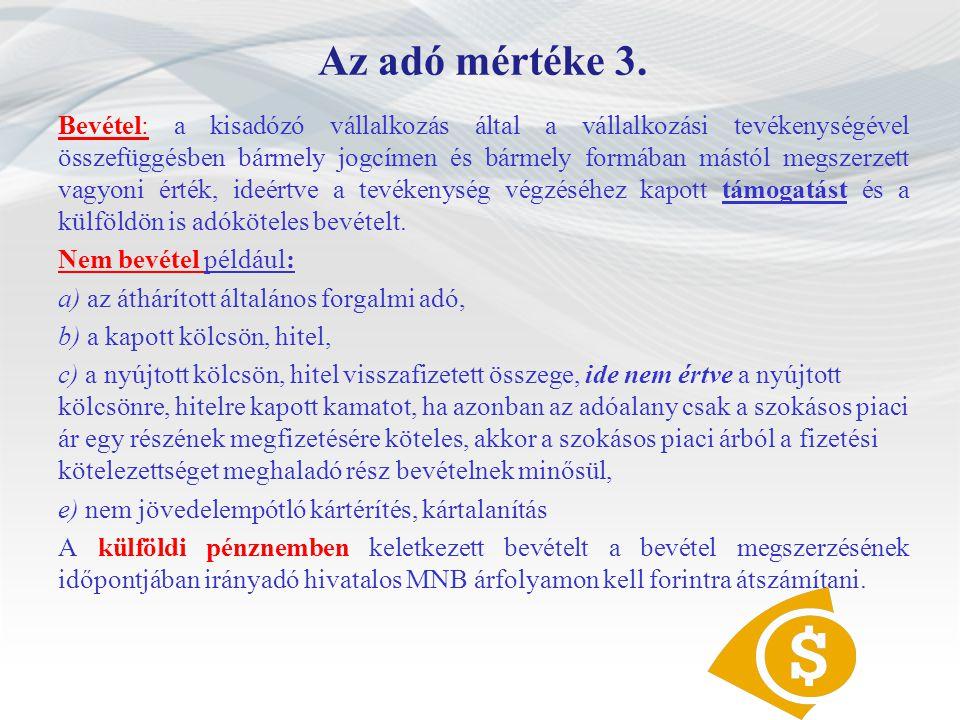 Az adó mértéke 3. Bevétel: a kisadózó vállalkozás által a vállalkozási tevékenységével összefüggésben bármely jogcímen és bármely formában mástól megs