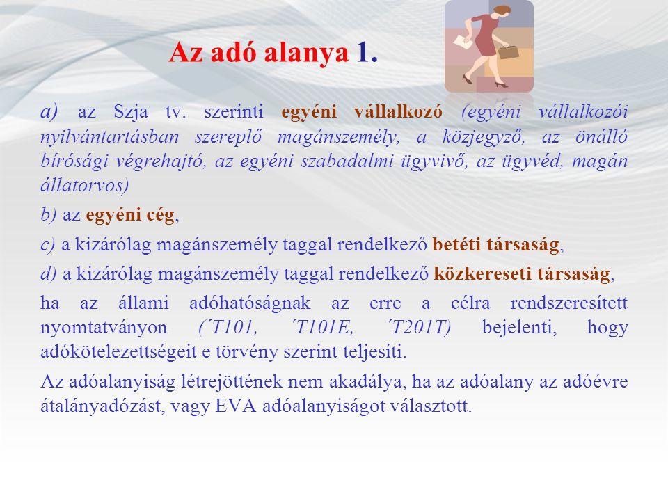 Az adó alanya 1. a) az Szja tv. szerinti egyéni vállalkozó (egyéni vállalkozói nyilvántartásban szereplő magánszemély, a közjegyző, az önálló bírósági