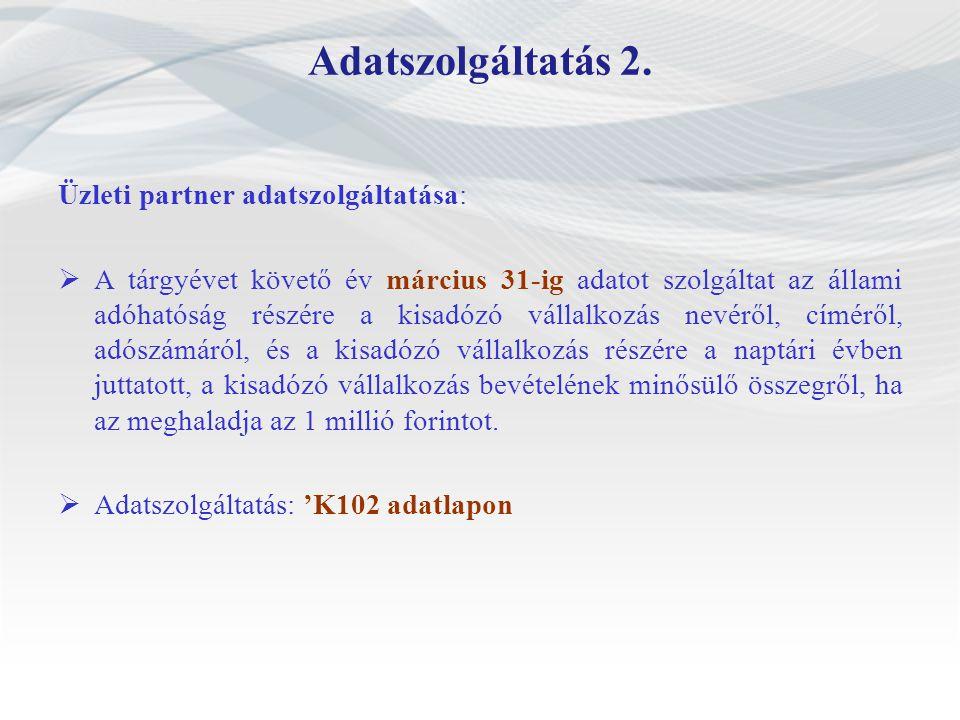 Adatszolgáltatás 2. Üzleti partner adatszolgáltatása:  A tárgyévet követő év március 31-ig adatot szolgáltat az állami adóhatóság részére a kisadózó