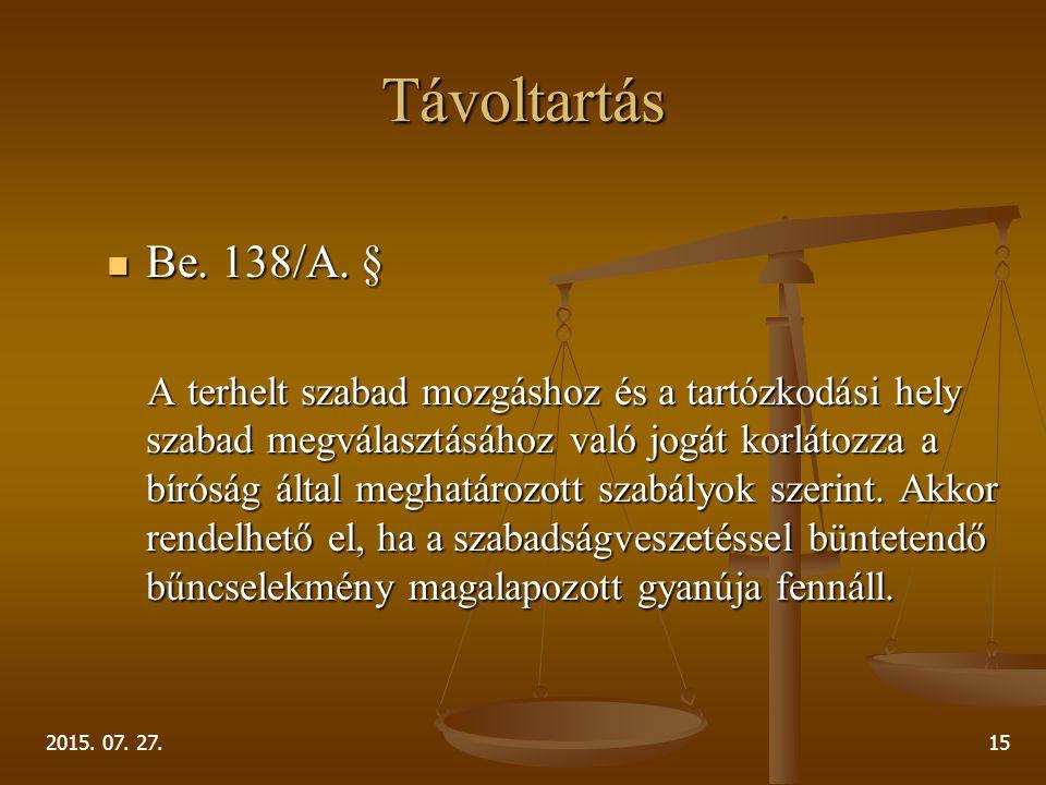 2015. 07. 27.15 Távoltartás Be. 138/A. § Be. 138/A. § A terhelt szabad mozgáshoz és a tartózkodási hely szabad megválasztásához való jogát korlátozza
