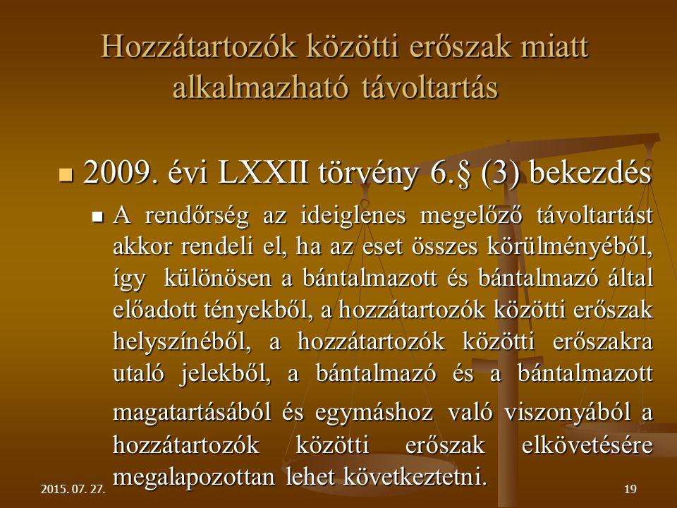 Hozzátartozók közötti erőszak miatt alkalmazható távoltartás Hozzátartozók közötti erőszak miatt alkalmazható távoltartás 2009. évi LXXII törvény 6.§