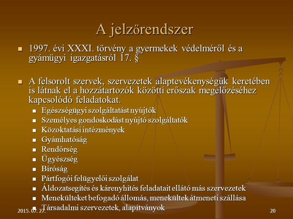 A jelz ő rendszer 1997. évi XXXI. törvény a gyermekek védelméről és a gyámügyi igazgatásról 17. § 1997. évi XXXI. törvény a gyermekek védelméről és a